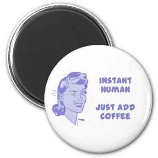 Ser humano inmediato - apenas añada el café imán