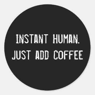 Ser humano inmediato. Apenas añada el café Pegatina Redonda