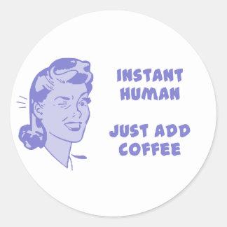 Ser humano inmediato - apenas añada el café pegatina redonda