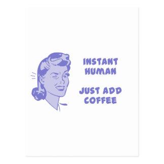 Ser humano inmediato - apenas añada el café postales
