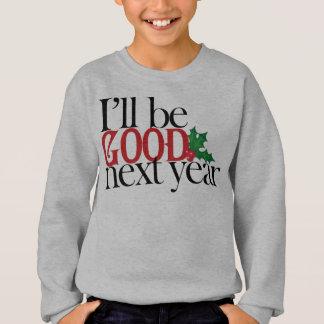 Seré bueno el próximo año sudadera