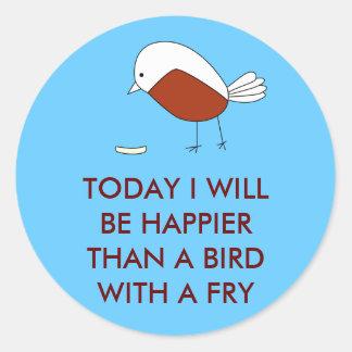Seré hoy más feliz que un pájaro con una fritada pegatina redonda