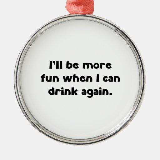 Seré más diversión cuando puedo beber otra vez adorno navideño redondo de metal