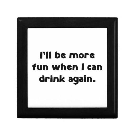 Seré más diversión cuando puedo beber otra vez caja de recuerdo