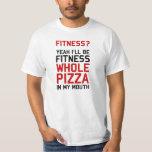 Seré pizza entera de Fitnees en mi boca Playera