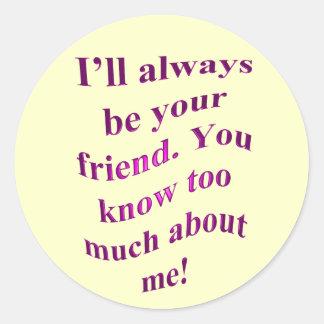 ¡Seré siempre su amigo! Pegatina Redonda