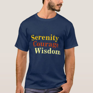 Serenity, Courage, Wisdom T-Shirt