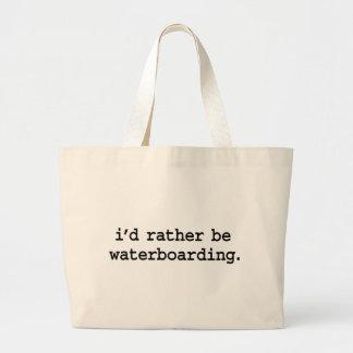 sería bastante waterboarding. bolsas