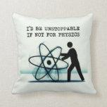 Sería imparable si no para la física cojin