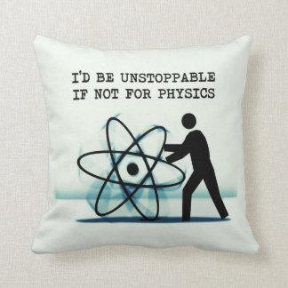 Sería imparable si no para la física cojines