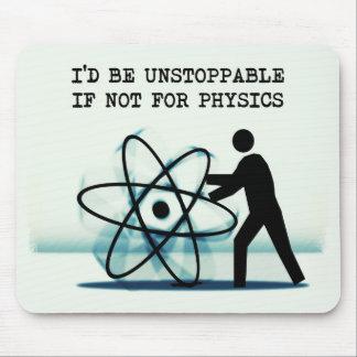 Sería imparable si no para la física mousepads