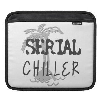 Serial Chiller Funny Quote iPad Sleeve