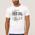 Serial Chiller Funny Quote Shirt