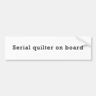 Serial Quilter on Board Bumper Sticker Car Bumper Sticker