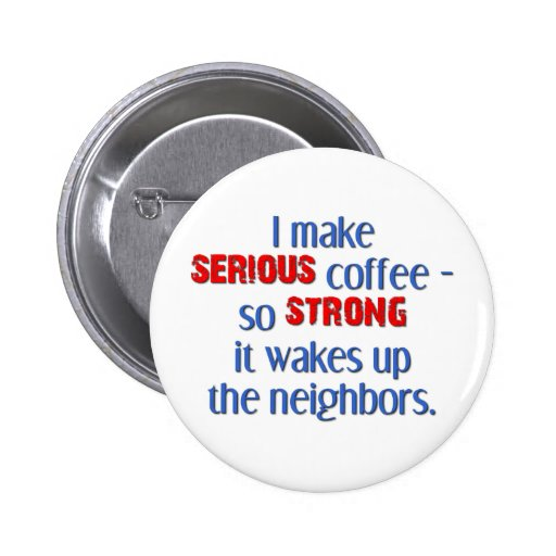 Serious Strong Coffee 2 Inch Round Button