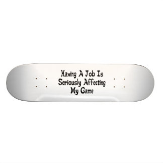 Seriously Affecting My Game Skateboard Deck