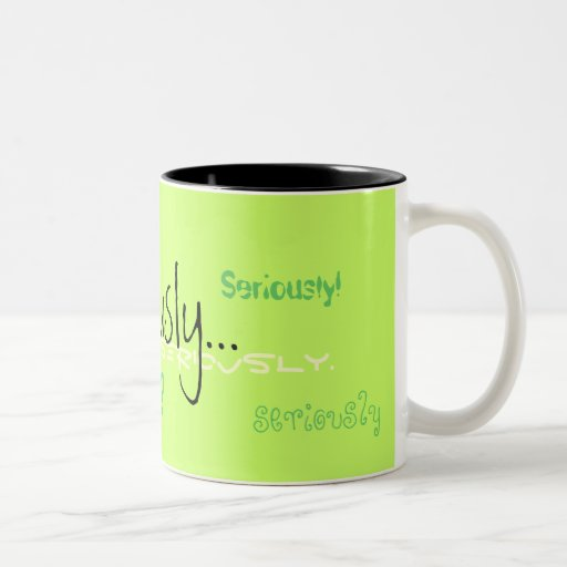 Seriously Coffee Mug