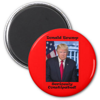 Seriously Constipated - Anti Trump Magnet