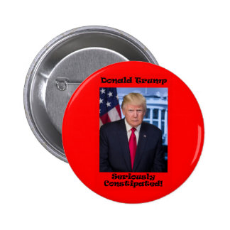 Seriously Constipated - Anti Trump Pinback Button