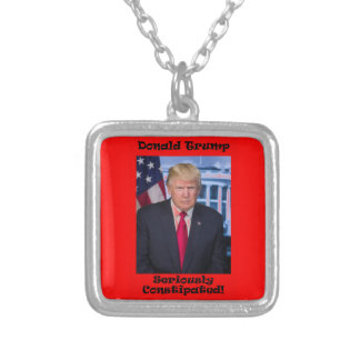 Seriously Constipated - Anti Trump Silver Plated Necklace
