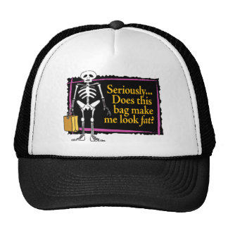Seriously – does this bag make me look fat? trucker hat