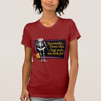 Seriously – does this bag make me look fat? tee shirts