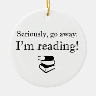 Seriously, Go Away: I'm Reading! Ceramic Ornament