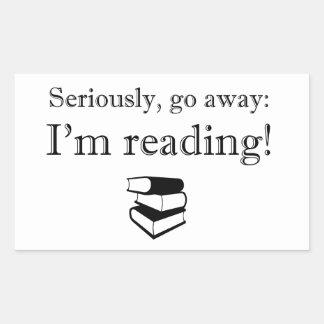 Seriously, Go Away: I'm Reading! Rectangular Sticker