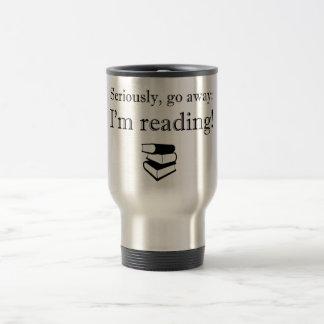 Seriously, Go Away: I'm Reading! Travel Mug