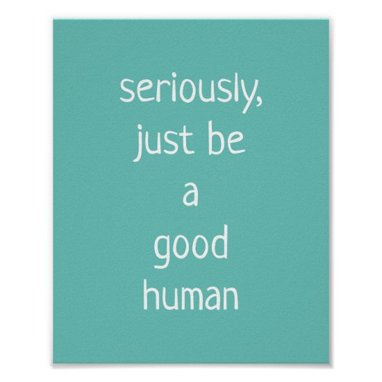 seriously just be a good human poster
