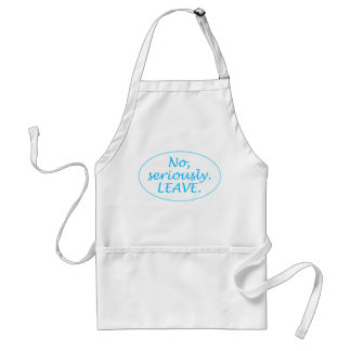 Seriously, Leave Apron