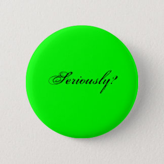 seriously? pinback button