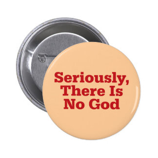 Seriously, There Is No God Pinback Button