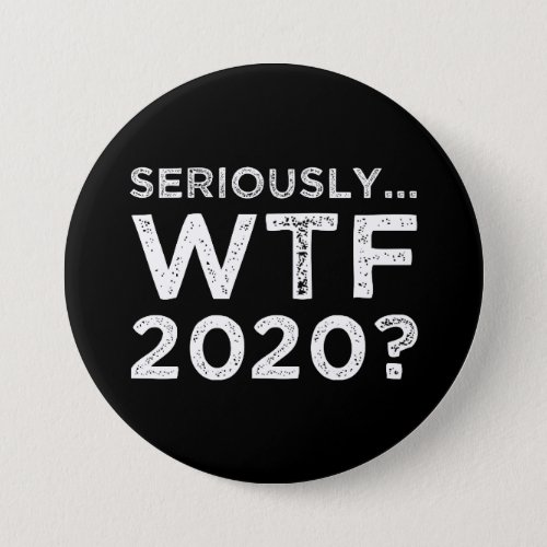 Seriously WTF 2020 Button