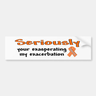 Seriously Your Exasperating My Exacerbation Bumper Sticker
