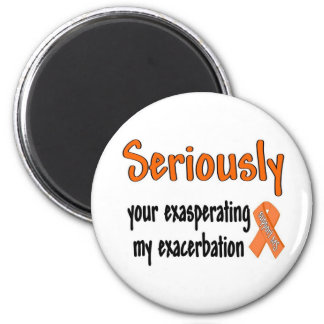 Seriously Your Exasperating My Exacerbation Magnet
