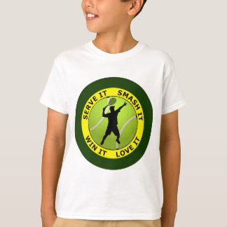 SERVE IT, SMASH IT, WIN IT, LOVE IT T-Shirt