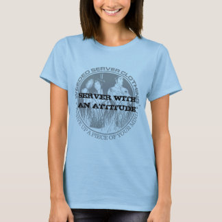 SERVER WITH AN ATTITUDE T-SHIRT