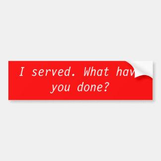 Serví. ¿Qué usted ha hecho? Pegatina De Parachoque