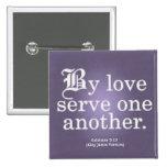 Servicio cariñoso Galatians 5-13 Pin Cuadrada 5 Cm