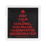 [Skull crossed bones] keep calm and schlemiel, schlimazel, hasenpfeffer incorporated!  Serving Trays Square Serving Trays