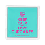 [Cupcake] keep calm and love cupcakes  Serving Trays Square Serving Trays