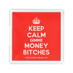 [Crown] keep calm gimme money bitches  Serving Trays Square Serving Trays