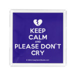 [Broken heart] keep calm and please don't cry  Serving Trays Square Serving Trays