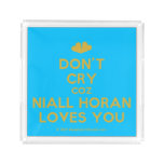 [Two hearts] don't cry coz niall horan loves you  Serving Trays Square Serving Trays