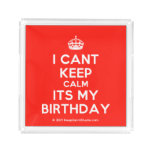 [Crown] i cant keep calm its my birthday  Serving Trays Square Serving Trays