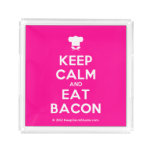 [Chef hat] keep calm and eat bacon  Serving Trays Square Serving Trays