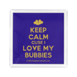 [Two hearts] keep calm cuse i love my bubbies  Serving Trays Square Serving Trays