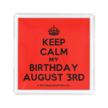 [Crown] keep calm my birthday august 3rd  Serving Trays Square Serving Trays