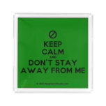 [No sign] keep calm and don't stay away from me  Serving Trays Square Serving Trays